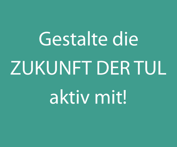 ZUKUNFT DER TUL – Einladung zur Mitarbeit in unseren Arbeitsgruppen